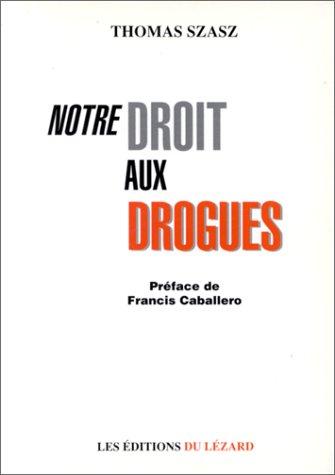 Notre droit aux drogues par Thomas Szasz