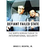 [( Defiant Failed State: The North Korean Threat to International Security - Greenlight By Bruce E Bechtol ( Author ) Hardcover Oct - 2010)] Hardcover