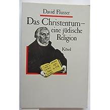 Das Christentum, eine jüdische Religion (German Edition)
