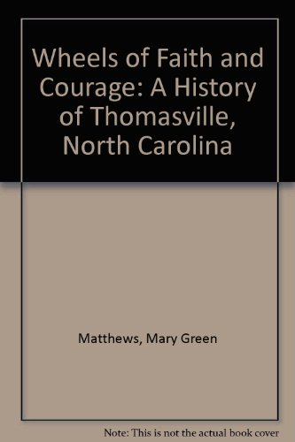wheels-of-faith-and-courage-a-history-of-thomasville-north-carolina