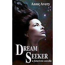 Dream Seeker (A Futuristic Novella)
