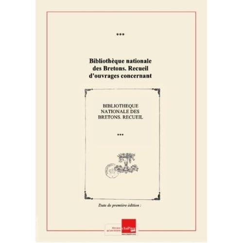 Bibliothèque nationale des Bretons. Recueil d'ouvrages concernant l'histoire, les institutions, la langue, et la littérature de ce peuple. (Mars 1844)