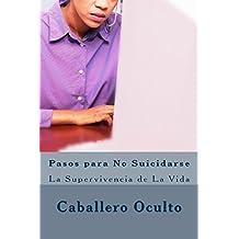 Pasos para No Suicidarse: La Supervivencia de La Vida (Spanish Edition)
