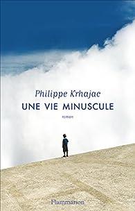 Une vie minuscule par Philippe Krhajac