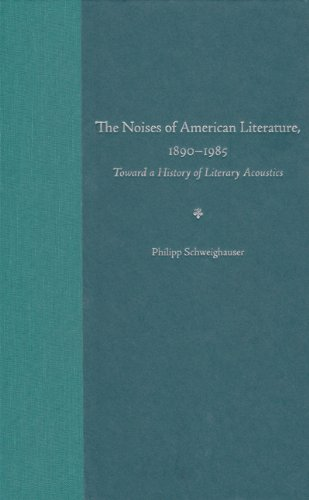 the-noises-of-american-literature-1890-1985-toward-a-history-of-literary-acoustics
