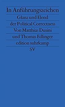 In Anführungszeichen: Glanz und Elend der Political Correctness (edition suhrkamp) von [Dusini, Matthias, Edlinger, Thomas]