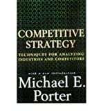 [(Competitive Strategy: Techniques for Analyzing Industries and Competitors)] [Author: Michael E. Porter] published on (August, 1998)
