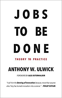 Jobs to be Done: Theory to Practice by [Ulwick, Anthony W.]