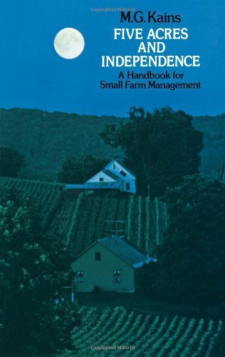 Five Acres and Independence: A Handbook for Small Farm Management by Maurice G. Kains (1973) Paperback