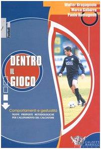 Dentro il gioco. Comportamenti e gestualità. Nuove proposte metodologiche per l'allenamento del calciatore (Football)