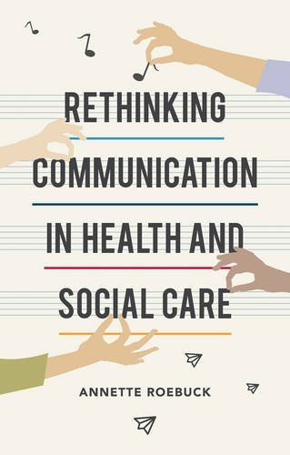 Rethinking Communication in Health and Social Care by Annette Roebuck (2016-10-21)