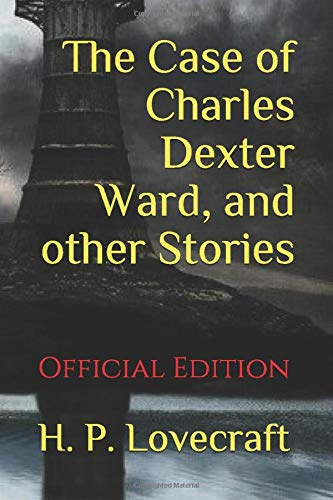 The Case of Charles Dexter Ward, and other Stories: (Official Edition)