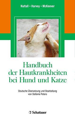 Handbuch der Hautkrankheiten bei Hund und Katze: Deutsche ÜberSetzung und Bearbeitung von Stefanie Peters