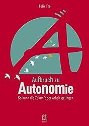 Aufbruch zu Autonomie: So kann die Zukunft der Arbeit gelingen