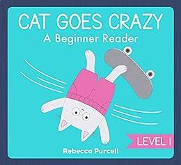 Cat Goes Crazy: A Beginner Reader, Level 1: Learn to Read, Easy Reader for Preschool and Kindergarten, First Reader Book, Early Reader Descargar Epub Gratis