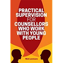 Practical Supervision for Counsellors Who Work with Young People