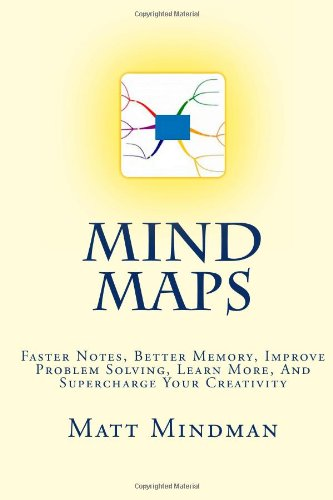 Mind Maps: Faster Notes, Better Memory, Improve  Problem Solving, Learn More, And Supercharge Your Creativity