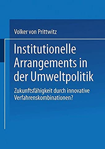 Institutionelle Arrangements in der Umweltpolitik: Zukunftsfähigkeit Durch Innovative Verfahrenskombinationen? (German Edition)