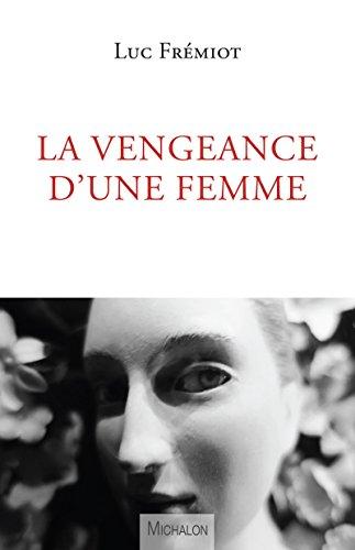 La vengeance d'une femme (DOCUMENT) par Luc Frémiot