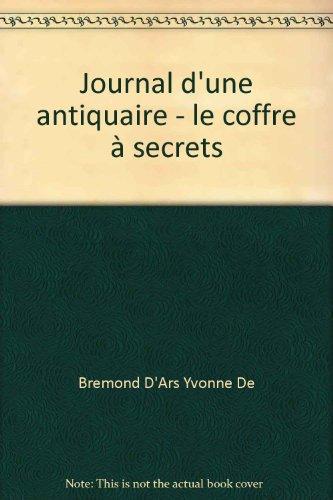 Journal d'une antiquaire - le coffre à secrets par Bremond D'Ars Yvonne De