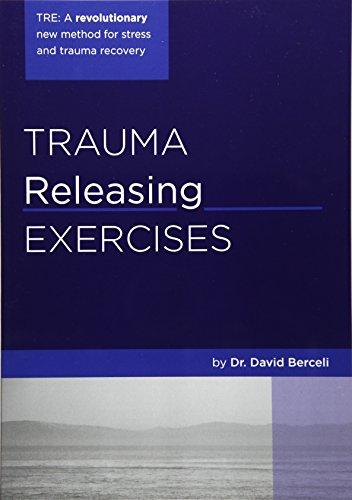 Trauma Releasing Exercises (TRE):: A revolutionary new method for stress/trauma recovery. por David Berceli