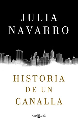 Historia de un canalla por Julia Navarro