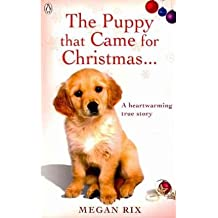 [ The Puppy That Came for Christmas and Stayed Forever By Rix, Megan , Paperback, Oct- 28- 2010 ]