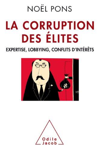 Corruption des élites (La): Expertise, ...
