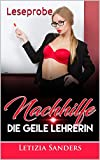Erotische Kurzgeschichte : Nachhilfe - Die Geile Lehrerin +18 UNZENSIERT, Leseprobe, Erotik