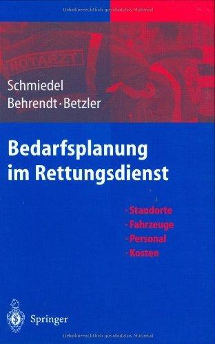 Bedarfsplanung im Rettungsdienst: Standorte — Fahrzeuge — Personal — Kosten (German Edition)