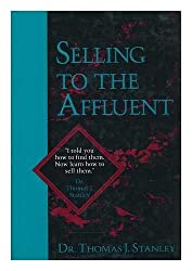 Selling to the Affluent: The Professional's Guide to Closing the Sales That Count by Thomas J. Stanley (1991-01-24)