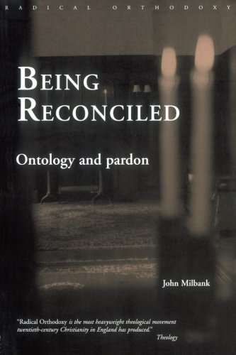 Being reconciled: Ontology and Pardon (Routledge Radical Orthodoxy)