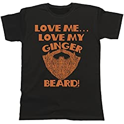 Hombres y Damas Love Me Love My Ginger Beard T-Shirt Mens Ladies Unisex Fit Funny