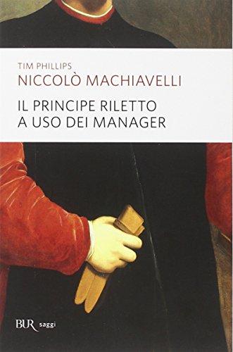 Niccol Machiavelli. Il principe riletto a uso dei manager