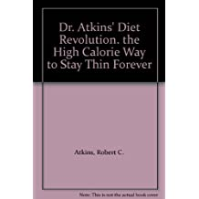 Dr. Atkins' diet revolution; the high calorie way to stay thin forever