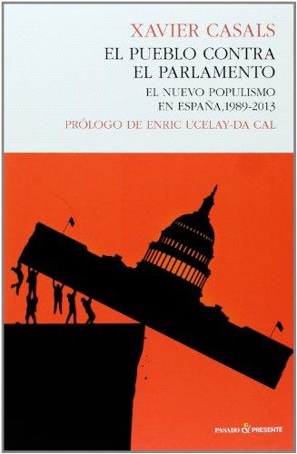 El pueblo contra el parlamento: El nuevo populismo en españa, 1989-2013 (Historia (pasado))