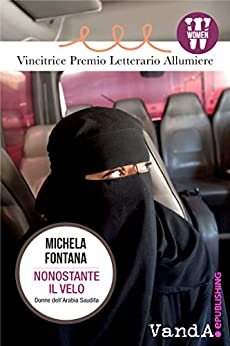 Nonostante il velo: Donne dell'Arabia Saudita di [Fontana, Michela]