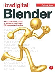 Tradigital Blender: A CG Animator's Guide to Applying the Classical Principles of Animation
