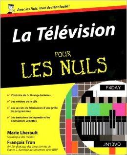 TELEVISION POUR LES NULS de MARIE LHERAULT ,FRANCOIS TRON ( 22 avril 2010 )