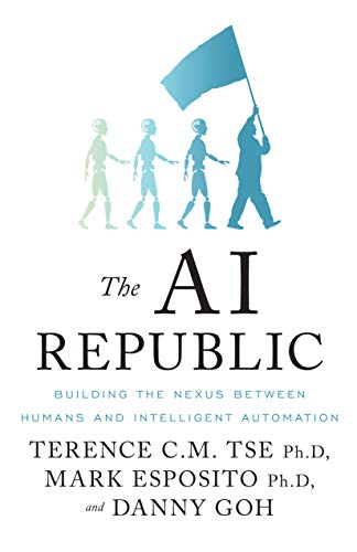 The AI Republic: Building the Nexus Between Humans and Intelligent Automation di Mark Esposito,Danny Goh