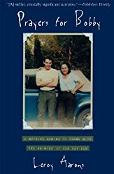 Prayers for Bobby: A Mother's Coming to Terms with the Suicide of Her Gay Son by Leroy Aarons (1996-08-09)