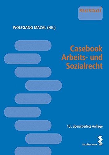 Casebook Arbeits- und Sozialrecht: Gelöste und ungelöste Übungsfälle, Hausarbeits- und Seminarfälle, Fälle zur mündlichen Prüfung