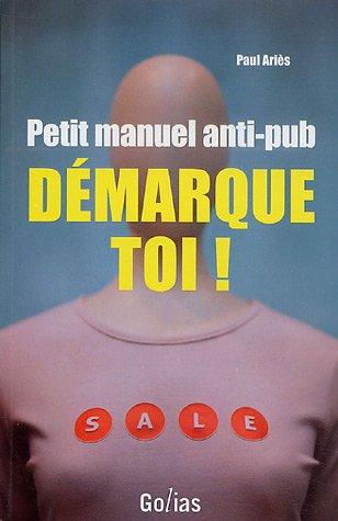 Démarque-toi ! : Petit manuel anti-pub par Paul Ariès