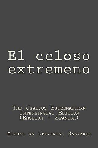 El celoso extremeno: El celoso extremeno (The Jealous Extremaduran): Interlingual Edition (English - Spanish) por Miguel Cervantes Saavedra