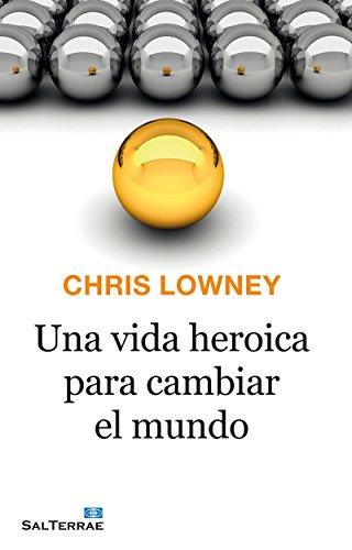 UNA VIDA HEROICA PARA CAMBIAR EL MUNDO (Proyecto nº 133) por CHRIS LOWNEY