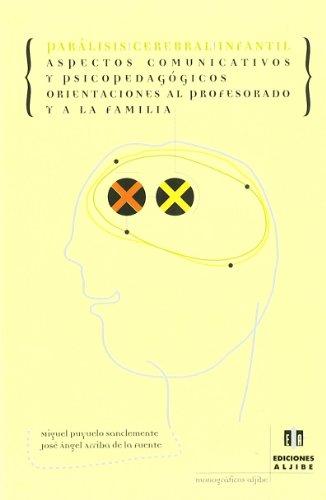 Portada del libro Parálisis cerebral infantil: Aspectos comunicativos y psicopedagógicos. Orientaciones al profesorado y a la familia (Monograficos (aljibe)) - 9788495212474