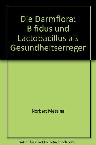 Die Darmflora: Bifidus und Lactobacillus als Gesundheitserreger
