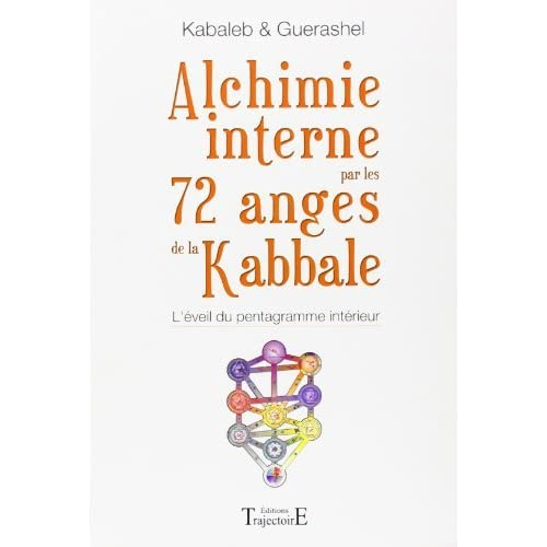 Alchimie interne par les 72 anges de la Kabbale (French Edition) by Kabaleb(2011-11-10)