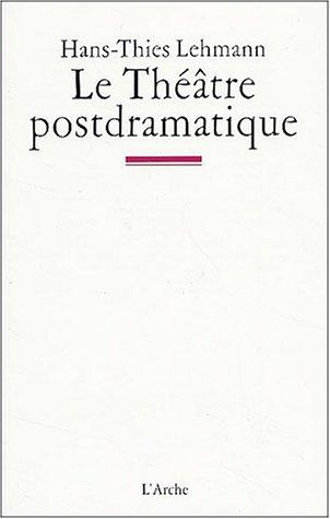 Le théâtre postdramatique par Hans-Thies Lehmann