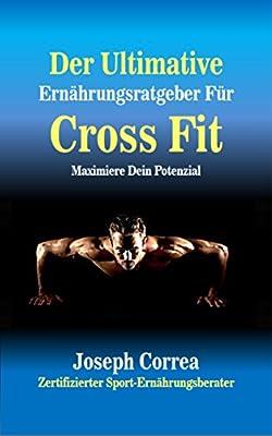 Der Ultimative Ernährungsratgeber Für Cross Fit: Maximiere Dein Potenzial